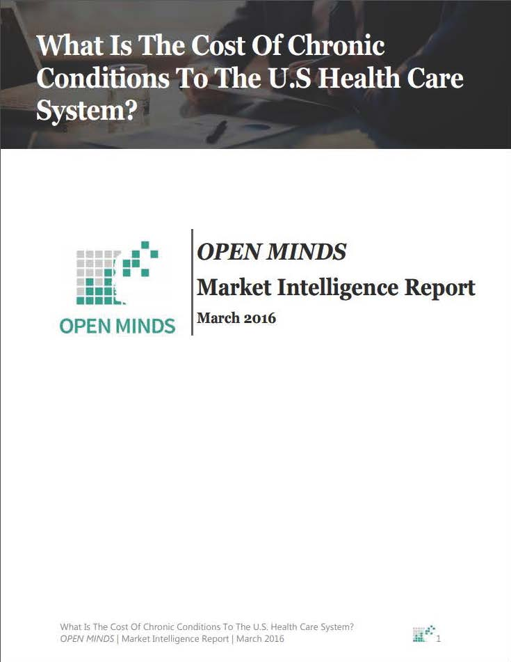 OPEN MINDS Market Intelligence Report The Cost Of Chronic Conditions To The U.S. Health Care System